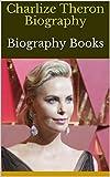 Charlize Theron Biography: Biography Books