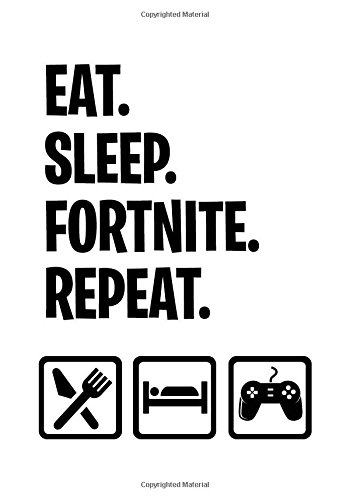 Eat Sleep Fortnite Repeat: Fortnite Notebook Gift Idea for Video Game Fans: Perfect 7