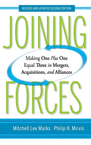 Joining Forces: Making One Plus One Equal Three in Mergers, Acquisitions, and Alliances (One Plus One Plus One Equals One)