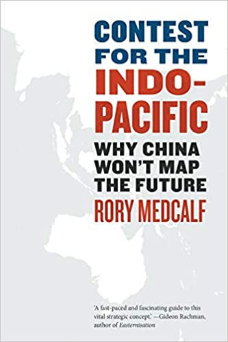 Contest for the Indo-Pacific: Why China Won't Map the Future ...