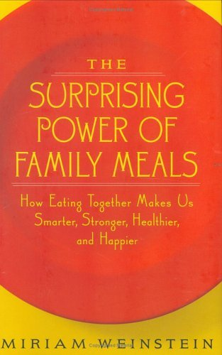 The Surprising Power of Family Meals: How Eating Together Makes Us Smarter, Stronger, Healthier, and Happier by Miriam Weinstein (2005-08-30)
