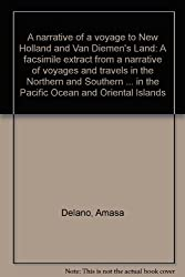 A narrative of a voyage to New Holland and Van Diemen's Land: A facsimile extract from a narrative of voyages and travels in the Northern and Southern ... in the Pacific Ocean and Oriental Islands
