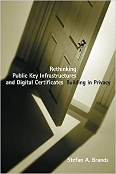 Rethinking Public Key Infrastructures and Digital Certificates: Building in Privacy (The MIT Press)