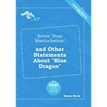 "Better Than Masturbation! and Other Statements About ""Blue Dragon"""