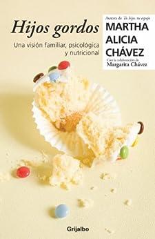 Hijos gordos: Una visión psicológica, familiar y nutricional de [Chávez, Martha Alicia]