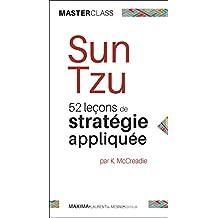 Sun Tzu: 52 leçons de stratégie appliquée (Masterclass) (MASTER CLASS t. 9) (French Edition)