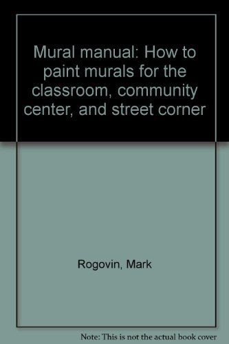 Mural manual: How to paint murals for the classroom, community center, and street ()