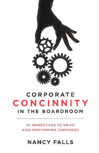 Corporate Concinnity in the Boardroom: 10 Imperatives to Drive High Performing Companies