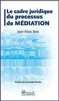 Le cadre juridique du processus de la Médiation par Jean-Marc Bret