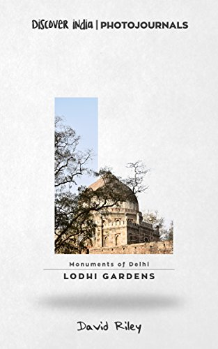 Lodhi Gardens: Discover India   Photojournals (Monuments of Delhi Book 3)