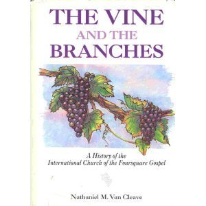 The Vine and the Branches: A History of the International Church of the Foursquare Gospel (Vine Maple)