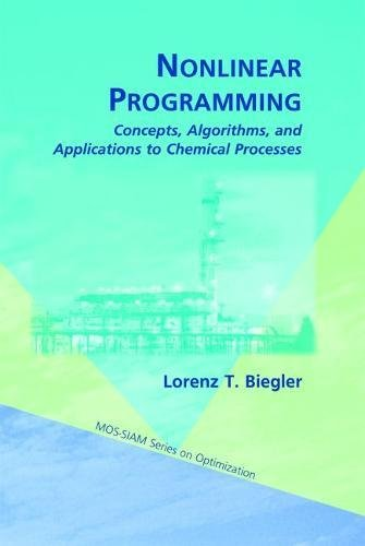 Nonlinear Programming: Concepts, Algorithms, and Applications to Chemical Processes (MPS-SIAM Series on Optimization)