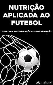 Nutrição Aplicada ao Futebol: Fisiologia e Estratégias Nutricionais
