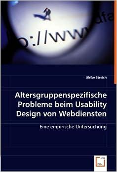 Altersgruppenspezifische Probleme beim Usability Design von Webdiensten: Eine empirische Untersuchung.