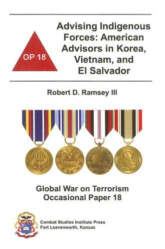 Advising Indigenous Forces: American Advisors in Korea, Vietnam, and El Salvador (Global War on Terrorism Occasional Paper)