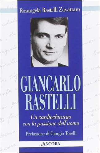 Giancarlo Rastelli. Un cardiochirurgo con la passione dell'uomo