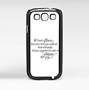 """""""If I Had a Flower for Every Time You Made Me Smile and Laugh I'd Have a Garden to Walk in Forever"""" Hard Snap on Phone Case (Galaxy s3 III)"""
