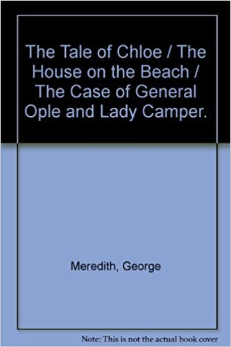 The Tale of Chloe / The House on the Beach / The Case of General Ople and Lady Camper.