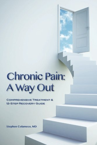 Read Online Chronic Pain: A Way Out: (Comprehensive Treatment & 12-Step Recovery Guide) pdf epub