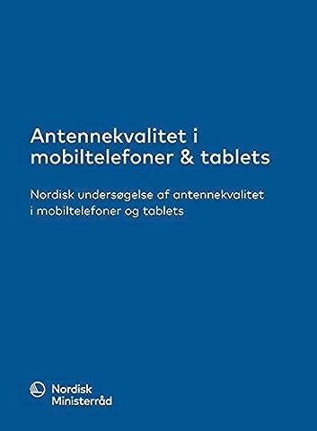 Antennekvalitet i mobiltelefoner & tablets: Nordisk undersøgelse af antennekvalitet i