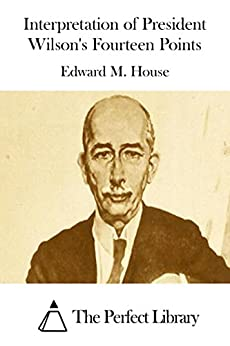 interpretation of president wilson 39 s fourteen points kindle edition by edward m house. Black Bedroom Furniture Sets. Home Design Ideas