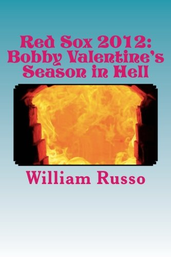 Red Sox 2012: Bobby Valentine's Season in Hell