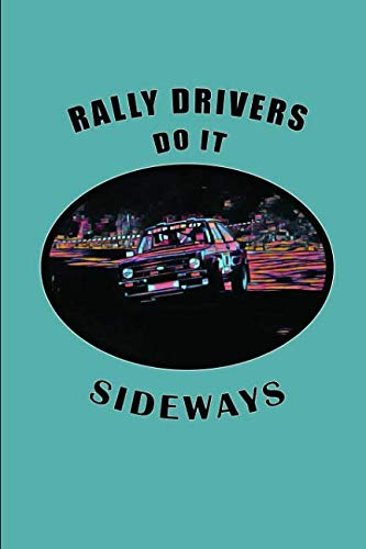 Rally Drivers Do it Sideways: Rally Racing Car Design, Lined Notebook Journal With Funny Quote For Motorsport Fans and Car Racing Enthusiasts (Rally Escort Mk2)