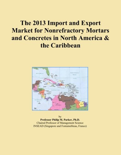 - The 2013 Import and Export Market for Nonrefractory Mortars and Concretes in North America & the Caribbean