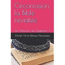 Circoncision, la Bible revisitée: Les Hébreux, des Égyptiens ?