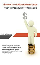 The How To Get More Referrals Guide - when easy to ask, is no longer a task