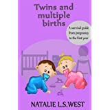 Twins and Multiple Births: A Survival Guide from Pregnancy to the First Year