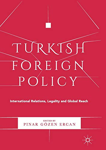 Turkish Foreign Policy: International Relations, Legality and Global Reach