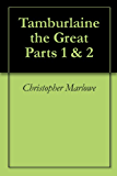 Tamburlaine the Great Parts 1 & 2