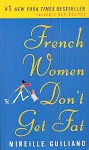 French Women Don't Get Fat: The Secret of Eating