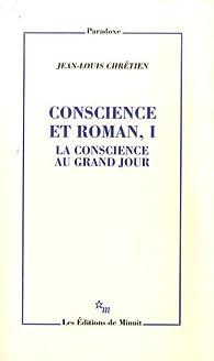 Conscience et roman : Volume 1, La conscience au grand jour par Jean-Louis Chrétien