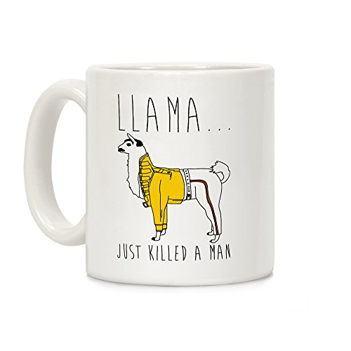 - LookHUMAN Llama Just Killed A Man Parody White 11 Ounce Ceramic Coffee Mug