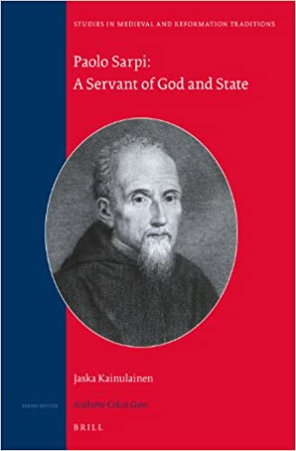 Paolo Sarpi: A Servant of God and State (Studies in Medieval and Reformation Traditions)