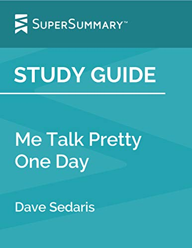 Study Guide: Me Talk Pretty One Day by Dave Sedaris (SuperSummary)