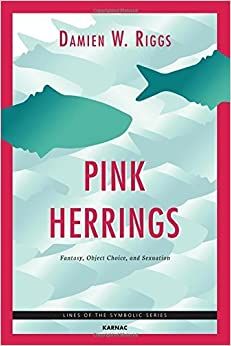 Pink Herrings: Fantasy, Object Choice, and Sexuation (Lines of the Symbolic) by Damien W. Riggs (2015-11-13)