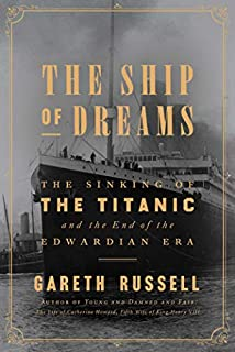 Book Cover: The Ship of Dreams: The Sinking of the Titanic and the End of the Edwardian Era