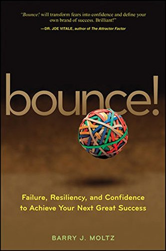 Bounce!: Failure, Resiliency, and Confidence to Achieve Your Next Great Success