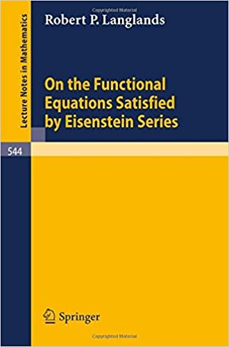 Book On the Functional Equations Satisfied by Eisenstein Series (Lecture Notes in Mathematics) by Robert P. Langlands (2008-10-10)