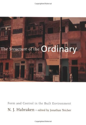 Download The Structure of the Ordinary: Form and Control in the Built Environment by N. J. Habraken, Jonathan Teicher PDF Free