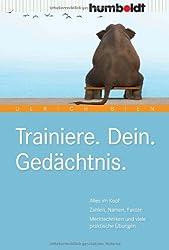 Trainiere. Dein. Gedächtnis: Alles im Kopf: Zahlen, Namen, Fakten. Merktechniken und viele praktische Übungen