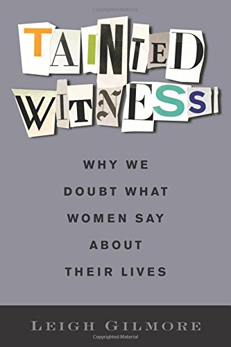 Tainted Witness: Why We Doubt What Women Say About Their Lives (Gender and Culture Series)
