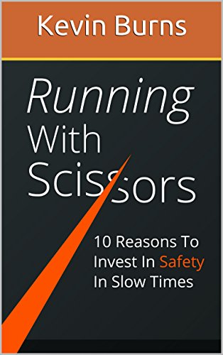 Running With Scissors: 10 Reasons To Invest In Safety In Slow Times