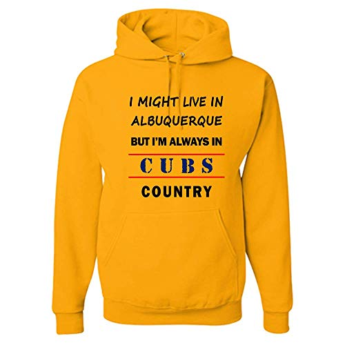 I Might Live in Albuquerque But Im Always in Cubs Country Adult Hoodie - Cool Sports Fan Hooded Pullover - A Great Gift! Gold