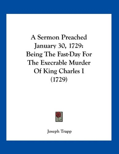 Download A Sermon Preached January 30, 1729: Being The Fast-Day For The Execrable Murder Of King Charles I (1729) pdf epub