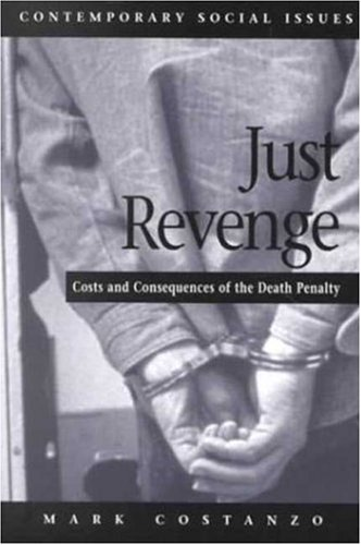 Just Revenge: Costs and Consequences of the Death Penalty