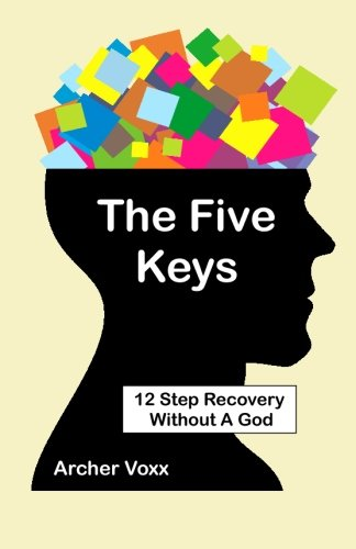 The Five Keys: 12 Step Recovery Without A God (12 Step Digital Key)